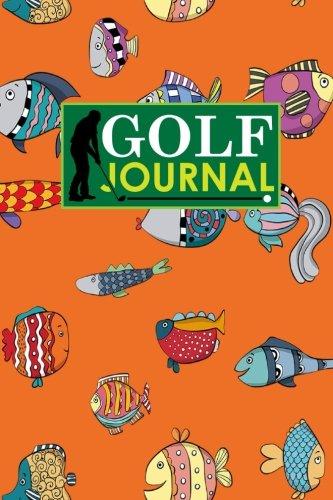 Golf Journal: Golf Course Log, Golf Scorecard, Golf Notepad, Blank Golf Scorecards, Cute Funky Fish Cover: Volume 20 (Golf Journals) por Rogue Plus Publishing
