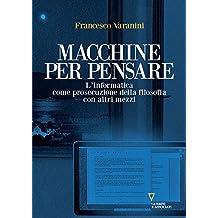 Macchine per pensare: L'informatica come prosecuzione della filosofia con altri mezzi
