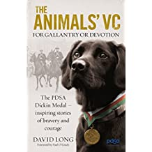 The Animals' VC: For Gallantry or Devotion: The PDSA Dickin Medal – Inspiring stories of bravery and courage