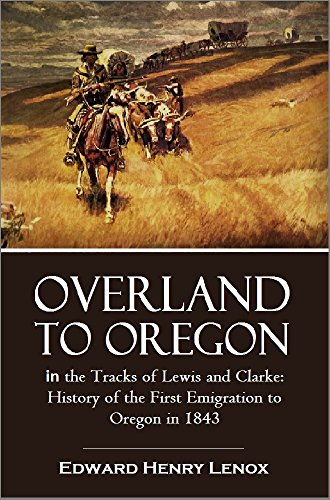 Overland to Oregon in the Tracks of Lewis and Clarke: History of the First Emigration to Oregon in 1843 (1904) (English Edition) (Ox-tracks)