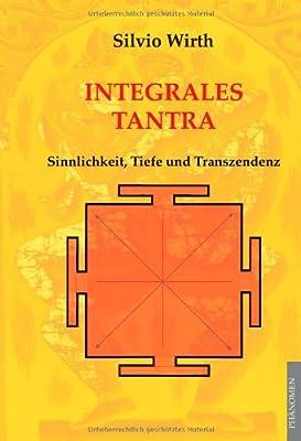 Integrales Tantra: Sinnlichkeit, Tiefe und Transzendenz