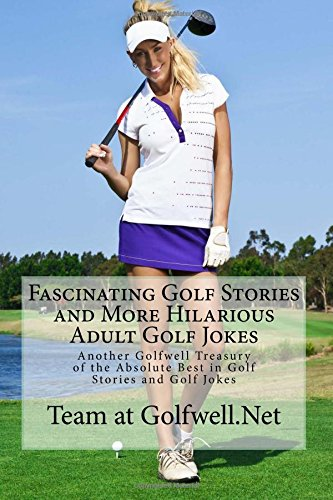fascinating-golf-stories-and-more-hilarious-adult-golf-jokes-another-golfwell-treasury-of-the-absolu