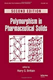 Polymorphism in Pharmaceutical Solids (Drugs and the Pharmaceutical Sciences)