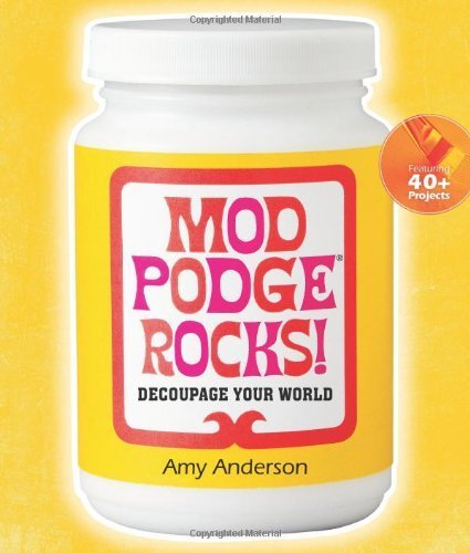 mod-podge-rocks-decoupage-your-world-by-amy-anderson-2012-06-05