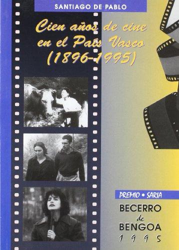 Cien anos de cine en el Pais Vasco, 1896-1995 por Santiago de Pablo