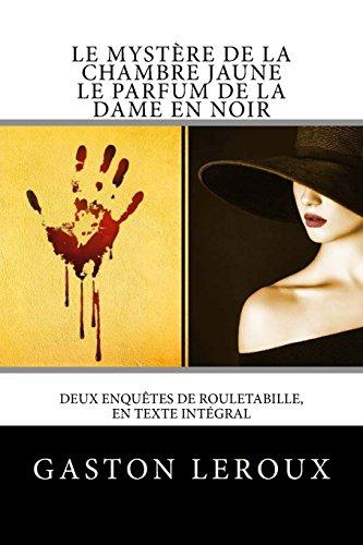 Le Mystère de la chambre jaune - Le Parfum de la dame en noir: Deux enquêtes de Rouletabille, en texte intégral