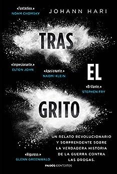 Tras El Grito: Un Relato Revolucionario Y Sorprendente Sobre La Verdadera Historia  De La Guerra Contra Las Drogas por Johann Hari epub