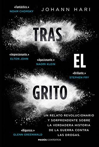 Tras el grito: Un relato revolucionario y sorprendente sobre la verdadera historia  de la guerra contra las drogas (Contextos) por Johann Hari