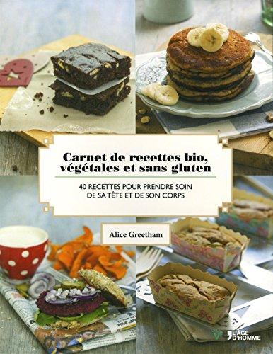 Carnet de recettes bio, végétales et sans gluten par Alice Greetham