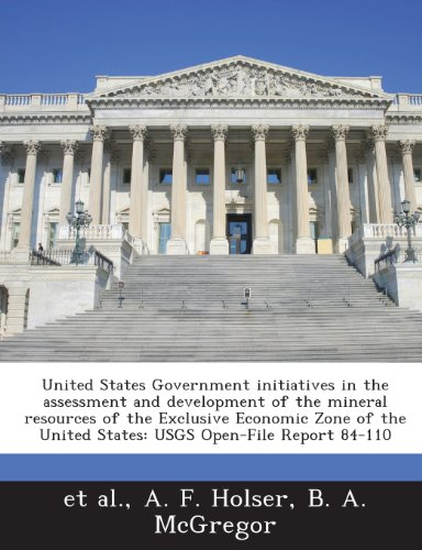 Preisvergleich Produktbild United States Government Initiatives in the Assessment and Development of the Mineral Resources of the Exclusive Economic Zone of the United States: Usgs Open-File Report 84-110