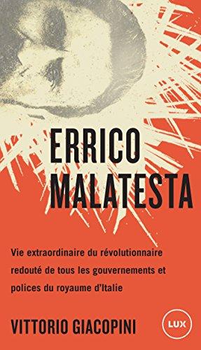 Errico Malatesta: Vie extraordinaire du révolutionnaire le plus craint par tous les gouvernements