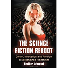 The Science Fiction Reboot: Canon, Innovation and Fandom in Refashioned Franchises by Heather Urbanski (2013-02-22)