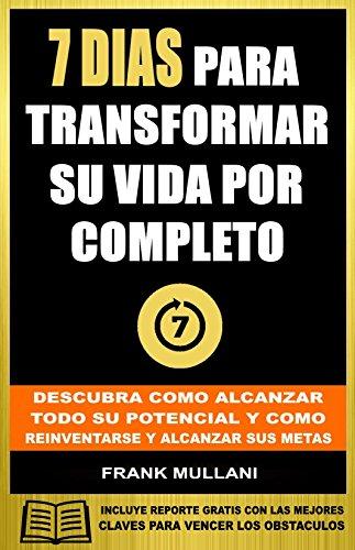 7 DIAS PARA TRANSFORMAR SU VIDA POR COMPLETO: Descubra Como Alcanzar Todo su Potencial y Como Reinventarse y Alcanzar sus Metas (Pensamiento Positivo nº 5)