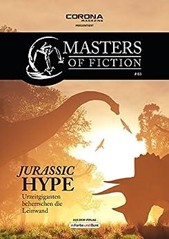 Masters of Fiction 3: Jurassic Hype - Urzeitgiganten beherrschen die Leinwand: Franchise-Sachbuch-Reihe