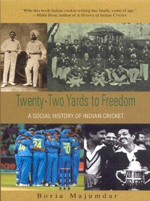 Twenty-two Yards to Freedom: A Social History of Indian Cricket por Boria Majumdar