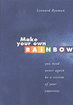 Make Your Own Rainbow: You need never again be a victim of your emotions (English Edition) di [Ryzman, Leonard]