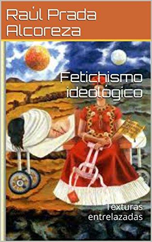 Fetichismo ideológico: Texturas entrelazadas (Cuadernos activistas nº 5) por Raúl Prada Alcoreza