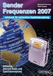 Sender & Frequenzen 2007: Das Jahrbuch für weltweiten Rundfunkempfang