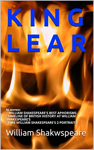K I N G    L E A R: In annex: - WILLIAM SHAKESPEARE'S BEST APHORISMS - TIMELINE OF BRITISH HISTORY AT WILLIAM SHAKESPEARE'S - TIME WILLIAM SHAKESPEARE'S 2 PORTRAITS (Scots Gaelic Edition)