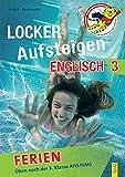 Locker Aufsteigen in Englisch 3 - Ferien: Üben nach der 3. Klasse AHS/NMS (Locker Aufsteigen / Üben in den Ferien)