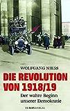 Die Revolution von 1918/19: Der wahre Beginn unserer Demokratie - Wolfgang Niess