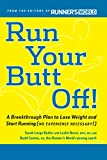 Run Your Butt Off!: A Breakthrough Plan to Shed Pounds and Start Running (No Experience Necessary!)