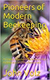 Pioneers of Modern Beekeeping: A Comprehensive Reference for Hobbyists and Professionals