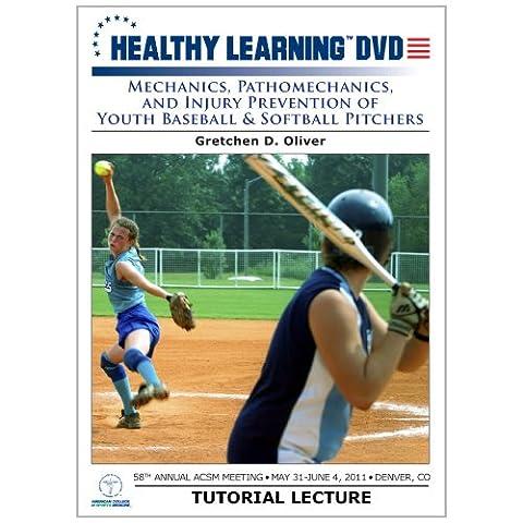 Mechanics, Pathomechanics, and Injury Prevention of Youth Baseball & Softball Pitchers