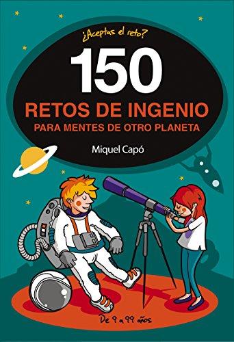150 retos de ingenio para mentes de otro planeta (No ficción ilustrados) por Miquel Capó