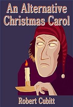 An Alternative Christmas Carol by [Cubitt, Robert]