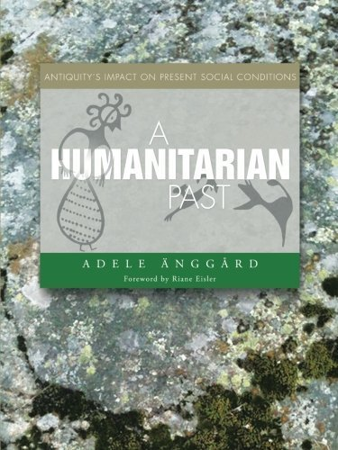 A Humanitarian Past: Antiquity's Impact on Present Social Conditions by Adele Anggard (2014-11-03)