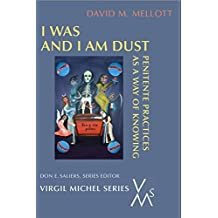 I Was And I Am Dust: Penitente Practices as a Way of Knowing (Virgil Michel Series)