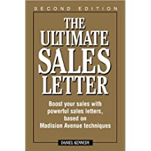 The Ultimate Sales Letter: Boost Your Sales with Powerful Sales Letters, Based on Madison Avenue Techniques by Daniel Kennedy (1997-01-02)