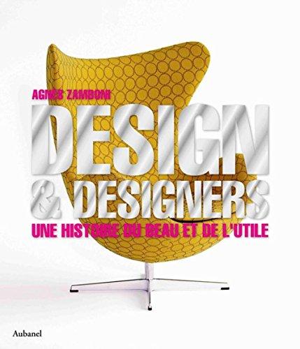 Design & designers : Une histoire du beau et de l'utile par Agnès Zamboni