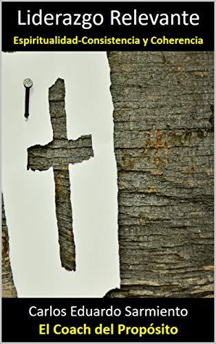 Liderazgo Relevante: Espiritualidad-Consistencia y Coherencia