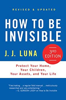 How to Be Invisible: Protect Your Home, Your Children, Your Assets, and Your Life by [Luna, J. J.]