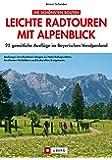 Leichte Radtouren mit Alpenblick: 25 gemütliche Ausflüge im Bayerischen Voralpenland