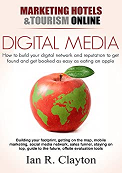 Digital Media Marketing: Driving Traffic To Your Website (Marketing Hotels Tourism Online Book 2) by [Clayton, Ian R.]