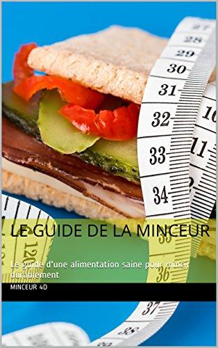 Le guide de la minceur: Le guide d'une alimentation saine pour mincir durablement