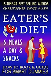 EATER'S DIET - 6 MEALS A DAY & SNACKS - HOW TO BOOK & GUIDE FOR SMART DUMMIES