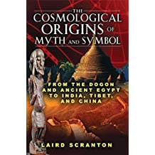 The Cosmological Origins of Myth and Symbol: From the Dogon and Ancient Egypt to India, Tibet, and China by Laird Scranton (2010-09-24)