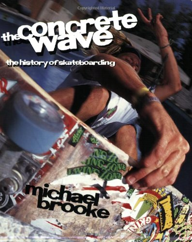 The Concrete Wave: The History of Skateboarding