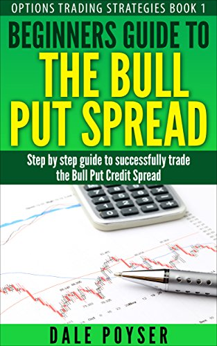 Beginners guide to The Bull Put Spread: Step by step guide to successfully trade the Bull Put Credit Spread (Options trading strategies Book 1) (English Edition) (Spread Option)