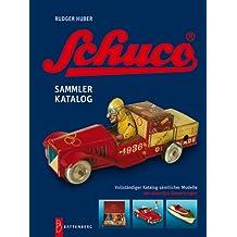 Schuco - legendäres Spielzeug: Sammlerkatalog sämtlicher Modelle mit aktuellen Bewertungen