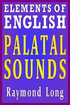 Elements of English: Palatal Sounds (English Edition) di [Long, Raymond]