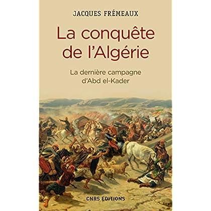 La Conquête de l'Algérie. De la dernière campagne d'Abd-el-Kader: La dernière campagne d'Abd el-Kader (Histoire)