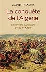 La Conquête de l'Algérie. De la dernière campagne d'Abd-el-Kader: La dernière campagne d'Abd el-Kader par Frémeaux