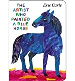[(The Artist Who Painted a Blue Horse)] [Author: Eric Carle] published on (October, 2013)