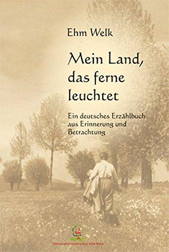 Mein Land, das ferne leuchtet: Ein deutsches Erzählbuch aus Erinnerung und Betrachtung