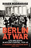 Berlin at War: Life and Death in Hitler's Capital, 1939-45